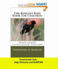 The Burgess Bird Book for Children (Four-color Illustrated Edition) (9781451594591) Thornton W. Burgess , ISBN-10: 1451594593  , ISBN-13: 978-1451594591 ,  , tutorials , pdf , ebook , torrent , downloads , rapidshare , filesonic , hotfile , megaupload , fileserve