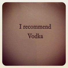 No... vodka makes people do stupid things.