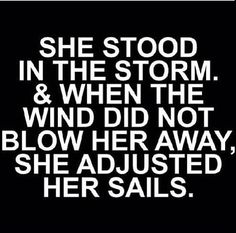 ...she adjusted her sails...she rolls with it..she goes with the flow..