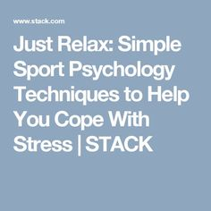 Just Relax: Simple Sport Psychology Techniques to Help You Cope With Stress Sport Psychology, Coping With Stress, Relaxation Techniques, Mental Strength, Just Relax, Improve Yourself, Coaching, Mindfulness, Nutrition