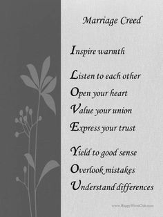 Marriage Creed: Inspire warmth. Listen to each other. Open your heart. Value your union. Express your trust. Yield to good sense. Overlook mistakes. Understand differences.