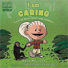 I am Caring: A Little Book about Jane Goodall (Ordinary People Change the World): Brad Meltzer, Christopher Eliopoulos: 9781984814258: Amazon.com: Books
