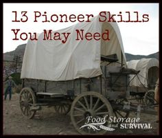 13 Pioneer Skills You May Need. I doubt I'll ever get on a horse, but no matter why you prep or what you believe, it's just common sense to know how to do most of them.