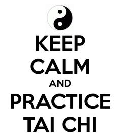 KEEP CALM AND PRACTICE TAI CHI
