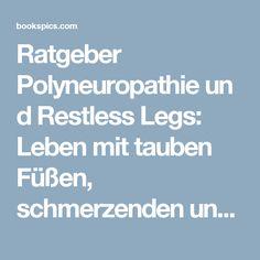 Ratgeber Polyneuropathie un d Restless Legs: Leben mit tauben Füßen, schmerzenden und unruhigen Beinen – Books Pics – Download new books and magazines every day!