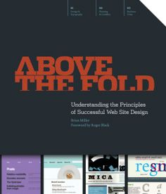 Above the Fold: Understanding the Principles of Successful Web Site Design [Paperback] Brian Miller (Author) Graphic Design Books, Book Design, Ui Kit, Site Design, Web Design, Ipad, Religious Books, User Interface Design, Computer Technology