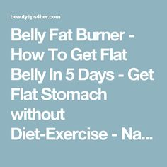 Belly Fat Burner - How To Get Flat Belly In 5 Days - Get Flat Stomach without Diet-Exercise - Natural Beauty Skin Care