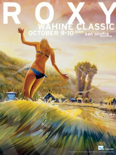 Roxy (surfing contest) poster - Wahine Classic San Ofre, California by artist Ron Croci World Surf League, Roxy Surf, Travel Posters, Surf Posters, Vintage Surf, Surf Art, Surfs Up, Photo Art, Waves