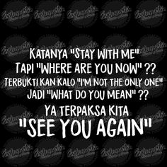 Ya udah  SEE YOU AGAIN Where Are You Now, What Do You Mean, See You Again, If I Stay, Jokes Quotes, You Meant, Humor, Words, Funny