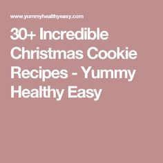 30+ Incredible Christmas Cookie Recipes - Yummy Healthy Easy