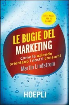 Le bugie del marketing - Martin Lindstrom