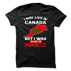 I May Live In Canada But I Was Made In Morocco - #geek tshirt #sweatshirt print. WANT => https://www.sunfrog.com/Faith/I-May-Live-In-Canada-But-I-Was-Made-In-Morocco.html?68278
