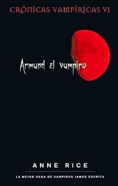 6. ARMAND EL VAMPIRO- SERIE CRÓNICAS VAMPÍRICAS, ANNE RICE http://bookadictas.blogspot.com/2014/11/serie-cronicas-vampiricas-anne-rice.html