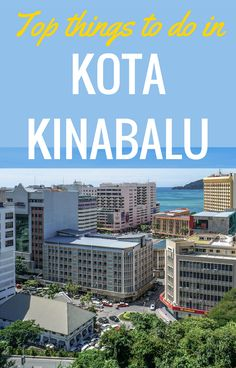 Our guide to the top things to do in Kota Kinabalu and visiting Kota Kinabalu with kids