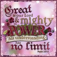 Psalm  147:5    Great is our Lord, and of great power: his understanding is infinite.   KJV