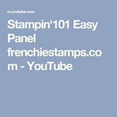 Stampin'101 Easy Panel frenchiestamps.com - YouTube