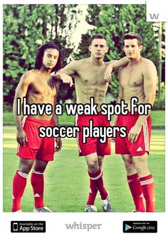 I have a weak spot for soccer players