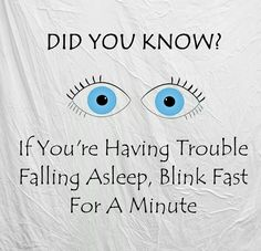Life hack: if youre having trouble falling asleep, blink fast for a minute.
