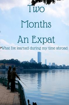 Two Months An Expat: What I've Learned