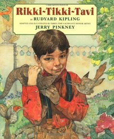 RIkki-Tikki-Tavi by Rudyard Kipling ~ this book is awesome I love it and my kids love it