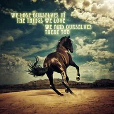 We lose ourselves in the things we love.  We find ourselves there too!