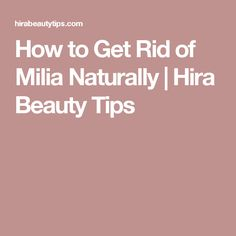 How to Get Rid of Milia Naturally   Hira Beauty Tips