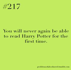 This really makes me sad sometimes. Announcement: if I ever get amnesia, the first thing you do is give me the first Harry Potter. I will be eternally grateful!