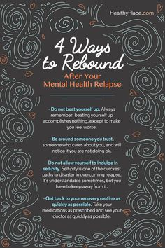"""Mental health relapse is an ever-present danger to all those who suffer from mental illness. Here are 4 tips to rebound from mental health relapse."" www.HealthyPlace.com"