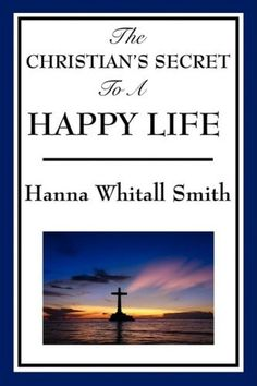 """The Christian's Secret to a Happy Life"" by Hannah Whitall Smith, another classic"