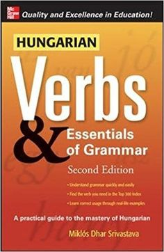 Hungarian Verbs & Essentials of Grammar v. E (Verbs and Essentials of Grammar Series) Grammar Skills, Learn Chinese, The Book, Real Life, Essentials, Language, The Unit, Education, Learning