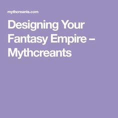 Designing Your Fantasy Empire – Mythcreants