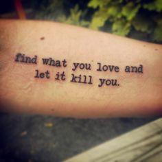 Frase do Charles Bukowski - ache o que você ama e o deixe matar você Mais