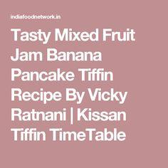 Tasty Mixed Fruit Jam Banana Pancake Tiffin Recipe By Vicky Ratnani | Kissan Tiffin TimeTable