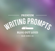 Writing Prompts Blog Out Loud