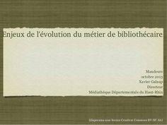 Enjeux de l'évolution du métier de bibliothécaire by Xavier Galaup via slideshare
