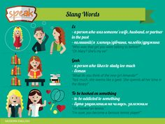 New slang words.  NOTE: If you refer to a person as a GEEK it's referring to a person in a negative critical way because they like to study too much or spend too much time on the computer and not socialize. But if you call your friend a geek it could be in a fun more playful way.  If you're HOOKED ON SOMETHING or just hooked, it means that you're addicted to something and you can't get enough. You can be hooked on chocolate, basketball, a new TV show or something more dangerous like smoking.
