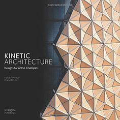 Kinetic Architecture :: Designs for Active Envelopes by Russell Fortmeyer, Charles Linn