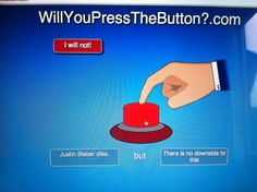 I was on willyoupressthebutton when…<< that's awesome