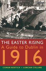 The Easter Rising: A Guide To Dublin In 1916, by Conor Kostick & Lorcan Collins