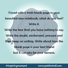 Faced with a fresh blank page in your beautiful new notebook, what to you feel? Write it. Write the dear that you have nothing to say.  Write the doubt, excitement, pressure and then keep on writing.  Write about how the blank page is your best friend but is can also be your nemesis. #inspiringmoment #writingcue #writingprompt