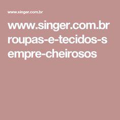 www.singer.com.br roupas-e-tecidos-sempre-cheirosos