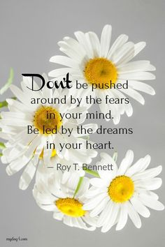 Inspirational Quotes- Don't be pushed around by the fears in your mind. Be ld by the dreams in your heart. Woman Quotes, Life Quotes, Qoutes, Soul Quotes, Quotations, Positive Affirmations, Positive Quotes, Positive Thoughts, Daisy Quotes