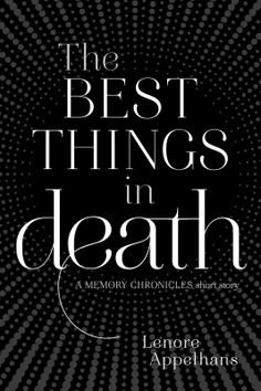 #CoverReveal The Best Things in Death (The Memory Chronicles, #1.5) by Lenore Appelhans
