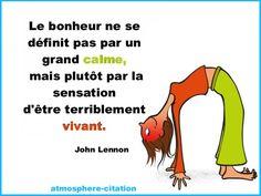 Le bonheur ne se définit pas par un grand calme, mais plutôt par la sensation d'être terriblement vivant. - John Lennon