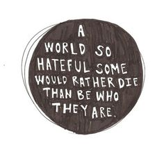 And some would rather die than not be. None should have to die.