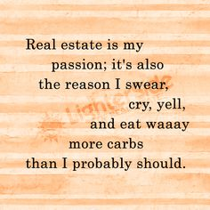 I'll take the extra carbs and help you find the perfect home. Stress Humor, Stress Quotes, May Quotes, Home Quotes And Sayings, Life Quotes, Real Estate Quotes, Real Estate Humor, Real Estate Career, Selling Real Estate