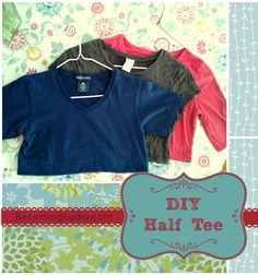DIY Half Tee. Good for layering under low cut tops and for discreet nursing.