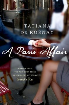 Goodreads | Good Minds Suggest: Tatiana de Rosnay's Favorite Books About Forbidden Love (Author of Sarah's Key) July, 2015