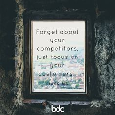 "Quote of the day: ""Forget about your competitors, just focus on your customers."" - Jack Ma"