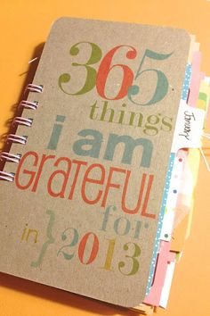 Grateful journal...need to make this for next year..  Loving this idea more by the minute.  It would be a smash book, better for this topic/process than a scrapbook, more fun to reflect on than a journal...never thought I would do a smash book